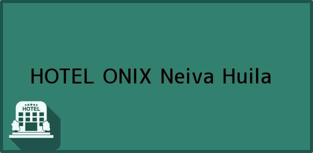 Teléfono, Dirección y otros datos de contacto para HOTEL ONIX, Neiva, Huila, Colombia
