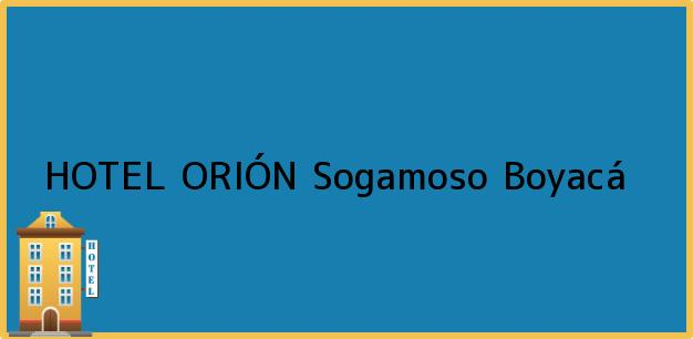 Teléfono, Dirección y otros datos de contacto para HOTEL ORIÓN, Sogamoso, Boyacá, Colombia