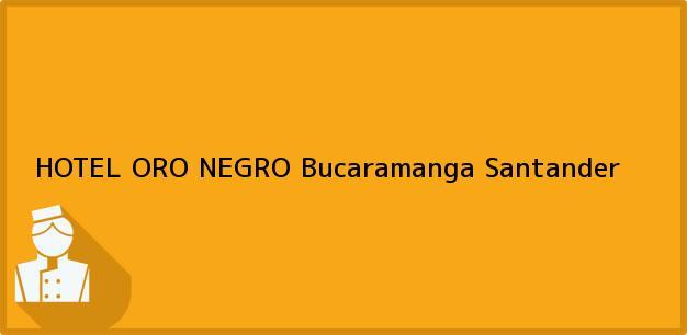 Teléfono, Dirección y otros datos de contacto para HOTEL ORO NEGRO, Bucaramanga, Santander, Colombia
