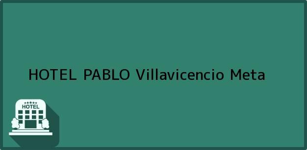 Teléfono, Dirección y otros datos de contacto para HOTEL PABLO, Villavicencio, Meta, Colombia