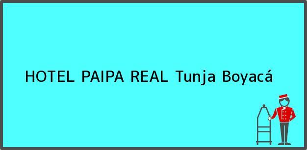 Teléfono, Dirección y otros datos de contacto para HOTEL PAIPA REAL, Tunja, Boyacá, Colombia