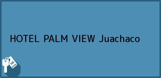 Teléfono, Dirección y otros datos de contacto para HOTEL PALM VIEW, Juachaco, , Colombia