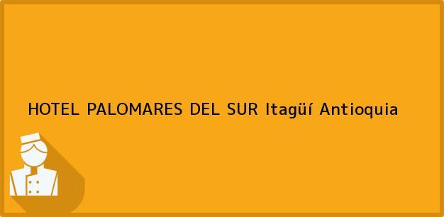 Teléfono, Dirección y otros datos de contacto para HOTEL PALOMARES DEL SUR, Itagüí, Antioquia, Colombia
