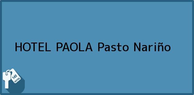 Teléfono, Dirección y otros datos de contacto para HOTEL PAOLA, Pasto, Nariño, Colombia