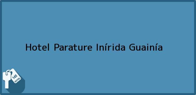 Teléfono, Dirección y otros datos de contacto para Hotel Parature, Inírida, Guainía, Colombia