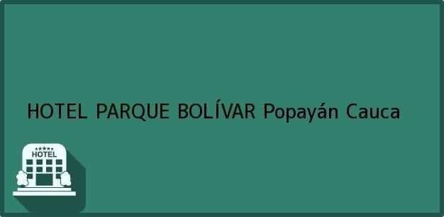 Teléfono, Dirección y otros datos de contacto para HOTEL PARQUE BOLÍVAR, Popayán, Cauca, Colombia