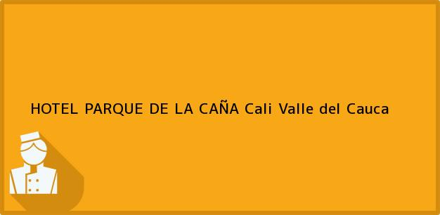 Teléfono, Dirección y otros datos de contacto para HOTEL PARQUE DE LA CAÑA, Cali, Valle del Cauca, Colombia