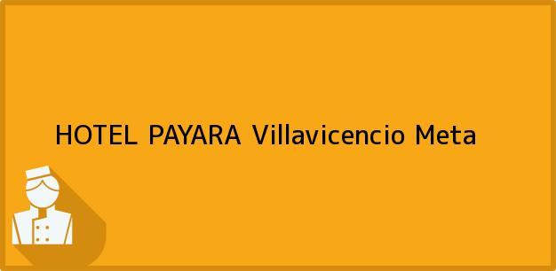 Teléfono, Dirección y otros datos de contacto para HOTEL PAYARA, Villavicencio, Meta, Colombia
