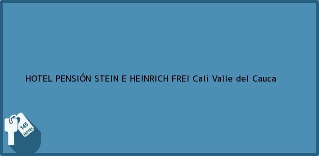 Teléfono, Dirección y otros datos de contacto para HOTEL PENSIÓN STEIN E HEINRICH FREI, Cali, Valle del Cauca, Colombia