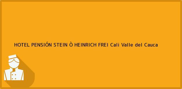 Teléfono, Dirección y otros datos de contacto para HOTEL PENSIÓN STEIN Ò HEINRICH FREI, Cali, Valle del Cauca, Colombia