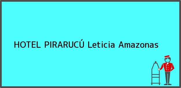 Teléfono, Dirección y otros datos de contacto para HOTEL PIRARUCÚ, Leticia, Amazonas, Colombia