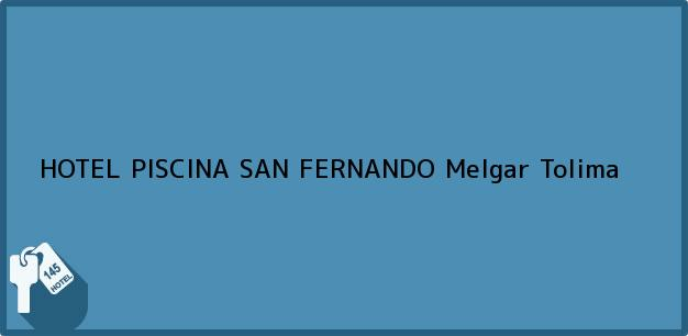 Teléfono, Dirección y otros datos de contacto para HOTEL PISCINA SAN FERNANDO, Melgar, Tolima, Colombia