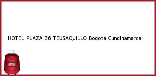 Teléfono, Dirección y otros datos de contacto para HOTEL PLAZA 36 TEUSAQUILLO, Bogotá, Cundinamarca, Colombia
