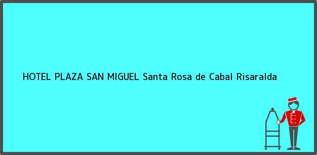 Teléfono, Dirección y otros datos de contacto para HOTEL PLAZA SAN MIGUEL, Santa Rosa de Cabal, Risaralda, Colombia