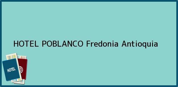Teléfono, Dirección y otros datos de contacto para HOTEL POBLANCO, Fredonia, Antioquia, Colombia