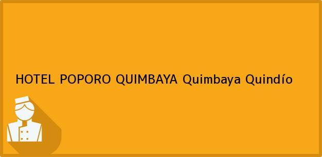 Teléfono, Dirección y otros datos de contacto para HOTEL POPORO QUIMBAYA, Quimbaya, Quindío, Colombia