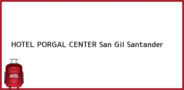 Teléfono, Dirección y otros datos de contacto para HOTEL PORGAL CENTER, San Gil, Santander, Colombia