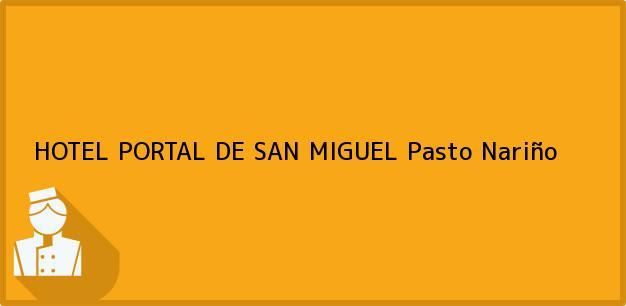 Teléfono, Dirección y otros datos de contacto para HOTEL PORTAL DE SAN MIGUEL, Pasto, Nariño, Colombia