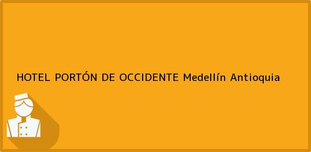 Teléfono, Dirección y otros datos de contacto para HOTEL PORTÓN DE OCCIDENTE, Medellín, Antioquia, Colombia