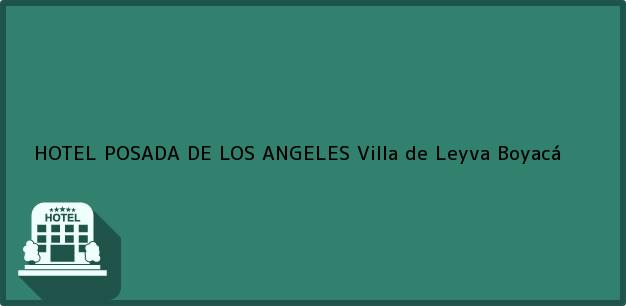 Teléfono, Dirección y otros datos de contacto para HOTEL POSADA DE LOS ANGELES, Villa de Leyva, Boyacá, Colombia