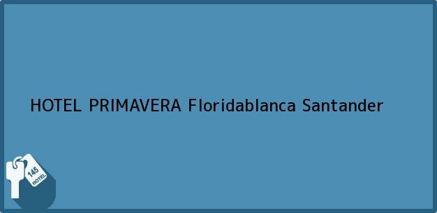 Teléfono, Dirección y otros datos de contacto para HOTEL PRIMAVERA, Floridablanca, Santander, Colombia