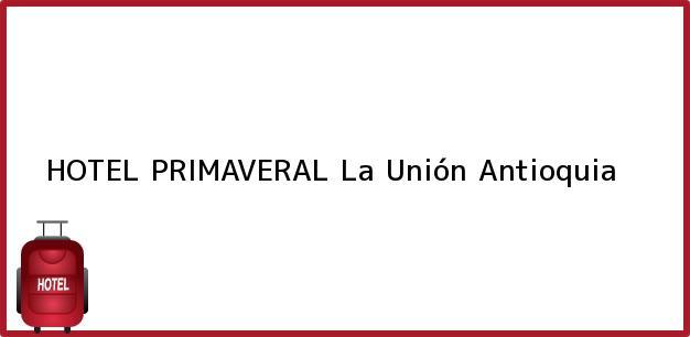 Teléfono, Dirección y otros datos de contacto para HOTEL PRIMAVERAL, La Unión, Antioquia, Colombia