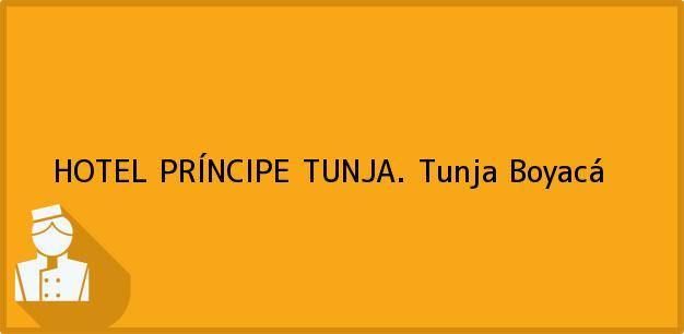 Teléfono, Dirección y otros datos de contacto para HOTEL PRÍNCIPE TUNJA., Tunja, Boyacá, Colombia