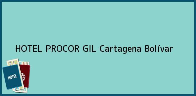 Teléfono, Dirección y otros datos de contacto para HOTEL PROCOR GIL, Cartagena, Bolívar, Colombia