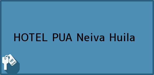 Teléfono, Dirección y otros datos de contacto para HOTEL PUA, Neiva, Huila, Colombia