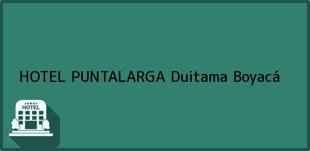 Teléfono, Dirección y otros datos de contacto para HOTEL PUNTALARGA, Duitama, Boyacá, Colombia