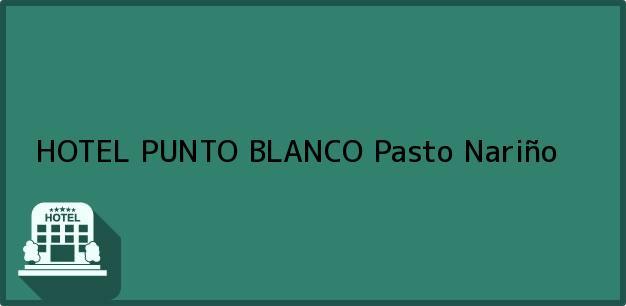 Teléfono, Dirección y otros datos de contacto para HOTEL PUNTO BLANCO, Pasto, Nariño, Colombia