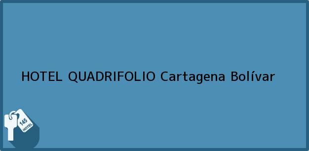 Teléfono, Dirección y otros datos de contacto para HOTEL QUADRIFOLIO, Cartagena, Bolívar, Colombia