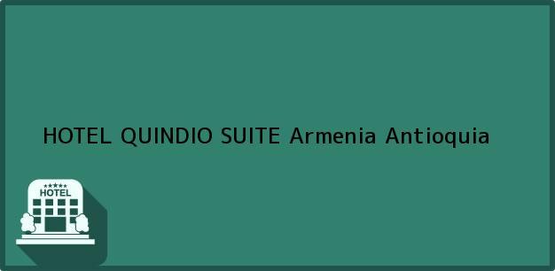 Teléfono, Dirección y otros datos de contacto para HOTEL QUINDIO SUITE, Armenia, Antioquia, Colombia