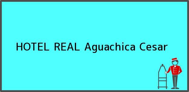Teléfono, Dirección y otros datos de contacto para HOTEL REAL, Aguachica, Cesar, Colombia