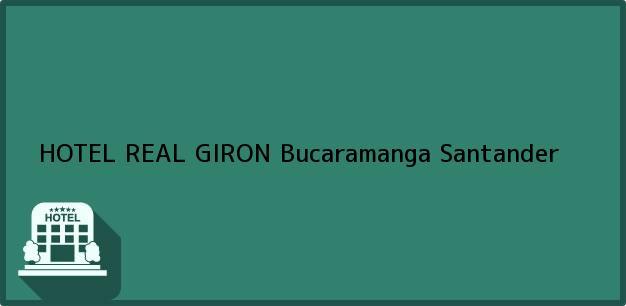Teléfono, Dirección y otros datos de contacto para HOTEL REAL GIRON, Bucaramanga, Santander, Colombia