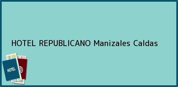 Teléfono, Dirección y otros datos de contacto para HOTEL REPUBLICANO, Manizales, Caldas, Colombia