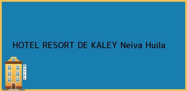 Teléfono, Dirección y otros datos de contacto para HOTEL RESORT DE KALEY, Neiva, Huila, Colombia