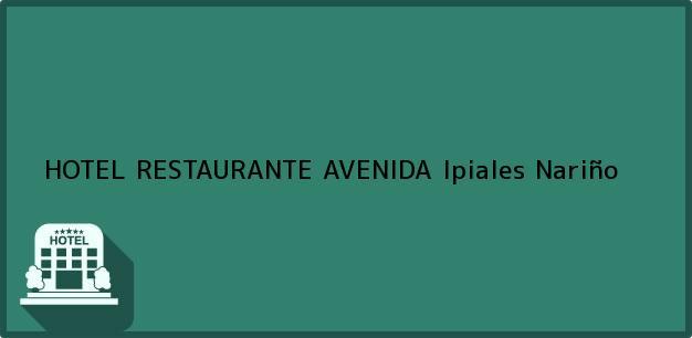 Teléfono, Dirección y otros datos de contacto para HOTEL RESTAURANTE AVENIDA, Ipiales, Nariño, Colombia