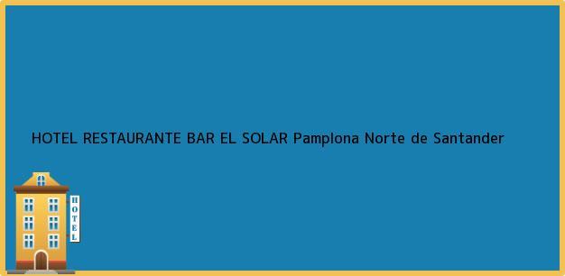 Teléfono, Dirección y otros datos de contacto para HOTEL RESTAURANTE BAR EL SOLAR, Pamplona, Norte de Santander, Colombia