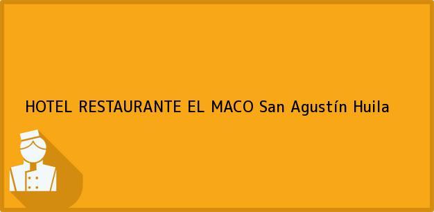 Teléfono, Dirección y otros datos de contacto para HOTEL RESTAURANTE EL MACO, San Agustín, Huila, Colombia