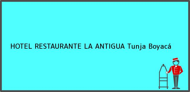 Teléfono, Dirección y otros datos de contacto para HOTEL RESTAURANTE LA ANTIGUA, Tunja, Boyacá, Colombia