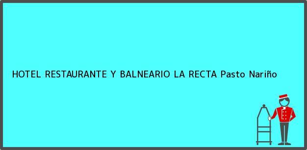 Teléfono, Dirección y otros datos de contacto para HOTEL RESTAURANTE Y BALNEARIO LA RECTA, Pasto, Nariño, Colombia