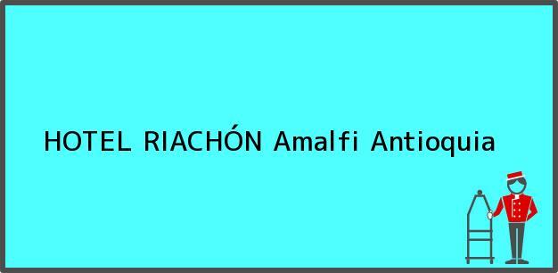 Teléfono, Dirección y otros datos de contacto para HOTEL RIACHÓN, Amalfi, Antioquia, Colombia