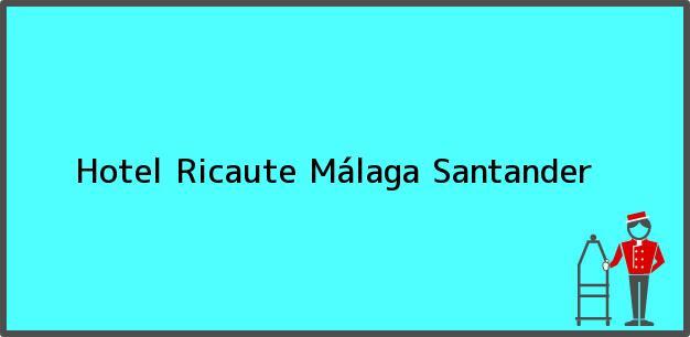 Teléfono, Dirección y otros datos de contacto para Hotel Ricaute, Málaga, Santander, Colombia