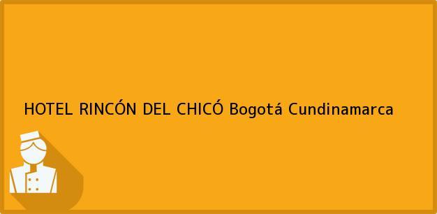 Teléfono, Dirección y otros datos de contacto para HOTEL RINCÓN DEL CHICÓ, Bogotá, Cundinamarca, Colombia