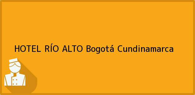 Teléfono, Dirección y otros datos de contacto para HOTEL RÍO ALTO, Bogotá, Cundinamarca, Colombia