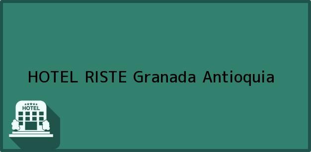 Teléfono, Dirección y otros datos de contacto para HOTEL RISTE, Granada, Antioquia, Colombia