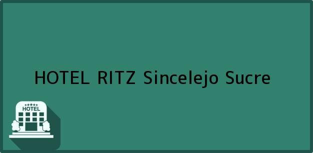 Teléfono, Dirección y otros datos de contacto para HOTEL RITZ, Sincelejo, Sucre, Colombia