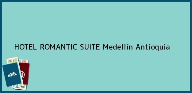 Teléfono, Dirección y otros datos de contacto para HOTEL ROMANTIC SUITE, Medellín, Antioquia, Colombia