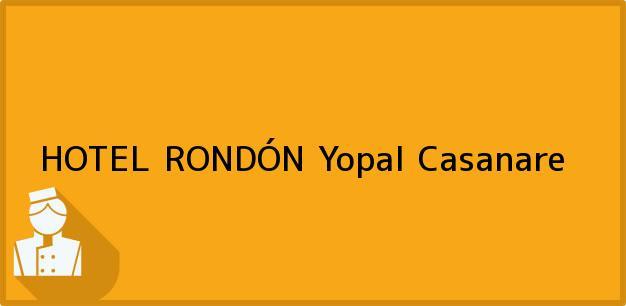 Teléfono, Dirección y otros datos de contacto para HOTEL RONDÓN, Yopal, Casanare, Colombia